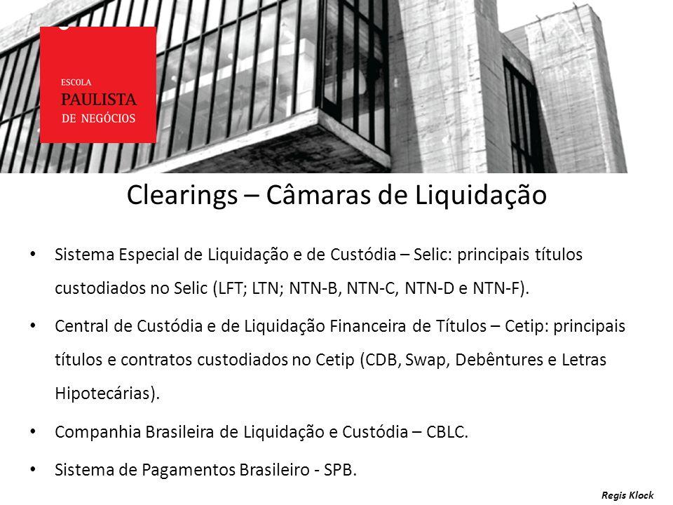 Regis Klock Clearings – Câmaras de Liquidação Sistema Especial de Liquidação e de Custódia – Selic: principais títulos custodiados no Selic (LFT; LTN;