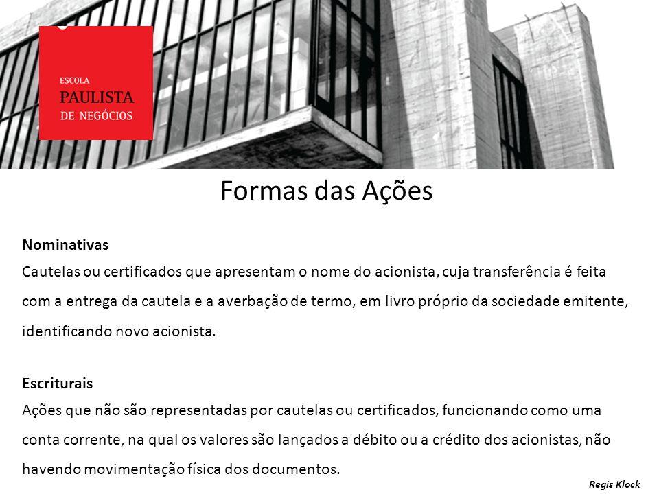 Regis Klock Formas das Ações Nominativas Cautelas ou certificados que apresentam o nome do acionista, cuja transferência é feita com a entrega da caut