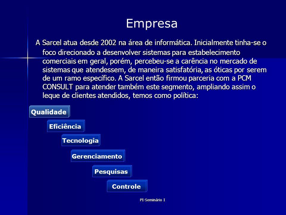 Gerência de Projetos de Software – PMI & CMM PI-Seminário I A Sarcel atua desde 2002 na área de informática. Inicialmente tinha-se o foco direcionado