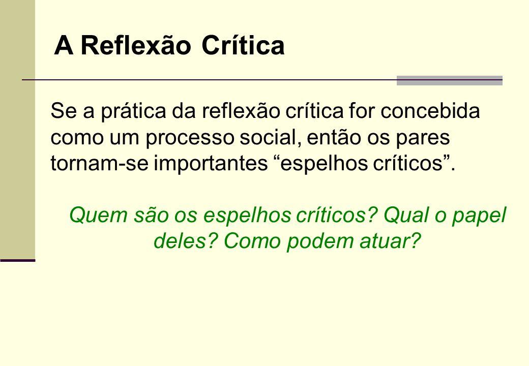 Para Brookfield (2000) a reflexão crítica é um processo social, pois aprende-se a pensar criticamente. A competência de pensar criticamente é mais fac