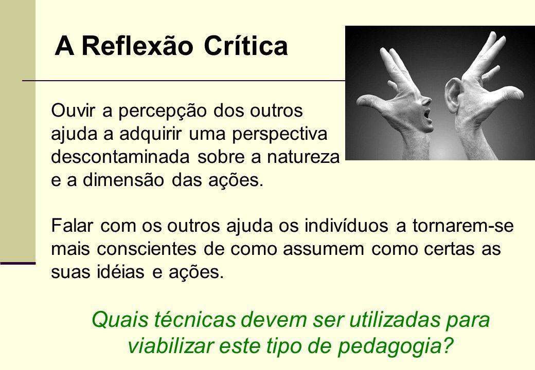 Se a prática da reflexão crítica for concebida como um processo social, então os pares tornam-se importantes espelhos críticos. Quem são os espelhos c