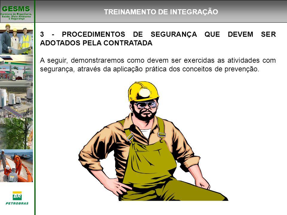Gerência de Engenharia, Gerência de Engenharia, Saúde, Meio Ambiente e Segurança e Segurança GESMS TREINAMENTO DE INTEGRAÇÃO 3 - PROCEDIMENTOS DE SEGU