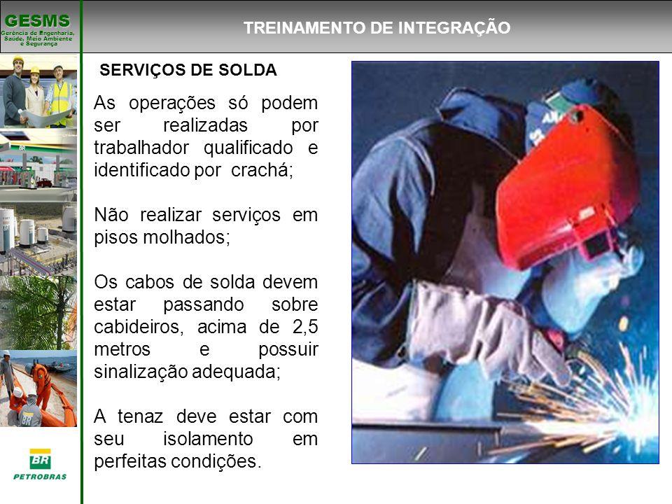 Gerência de Engenharia, Gerência de Engenharia, Saúde, Meio Ambiente e Segurança e Segurança GESMS SERVIÇOS DE SOLDA As operações só podem ser realiza