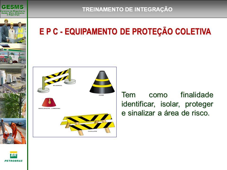Gerência de Engenharia, Gerência de Engenharia, Saúde, Meio Ambiente e Segurança e Segurança GESMS E P C - EQUIPAMENTO DE PROTEÇÃO COLETIVA Tem como f