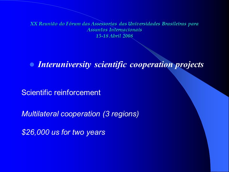 Interuniversity scientific cooperation projects Scientific reinforcement Multilateral cooperation (3 regions) $26,000 us for two years