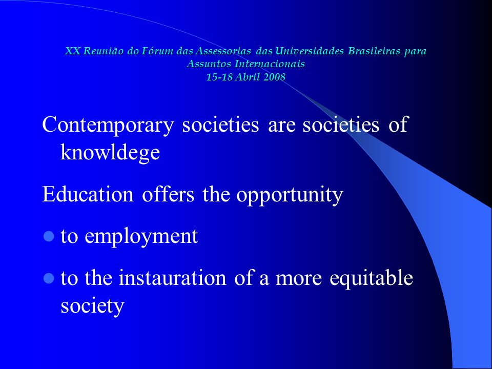 Contemporary societies are societies of knowldege Education offers the opportunity to employment to the instauration of a more equitable society
