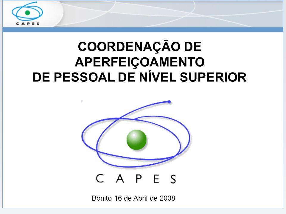 COORDENAÇÃO DE APERFEIÇOAMENTO DE PESSOAL DE NÍVEL SUPERIOR Bonito 16 de Abril de 2008