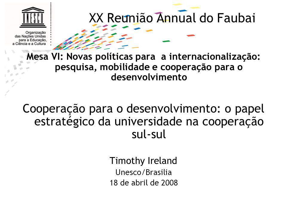 XX Reunião Annual do Faubai Mesa VI: Novas políticas para a internacionalização: pesquisa, mobilidade e cooperação para o desenvolvimento Cooperação p