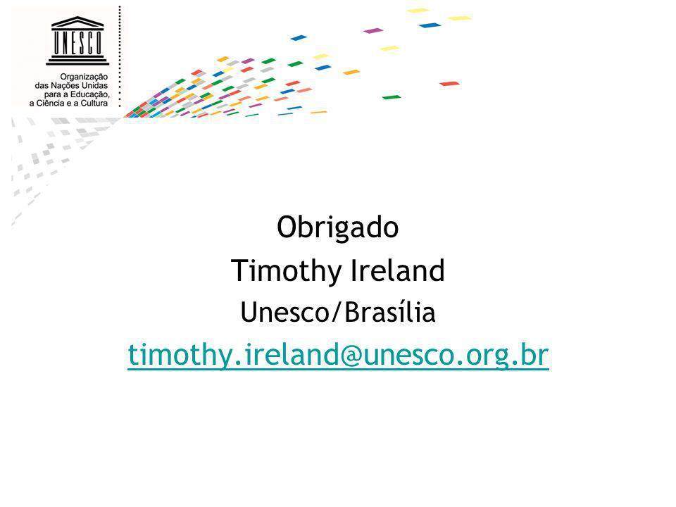 Obrigado Timothy Ireland Unesco/Brasília timothy.ireland@unesco.org.br