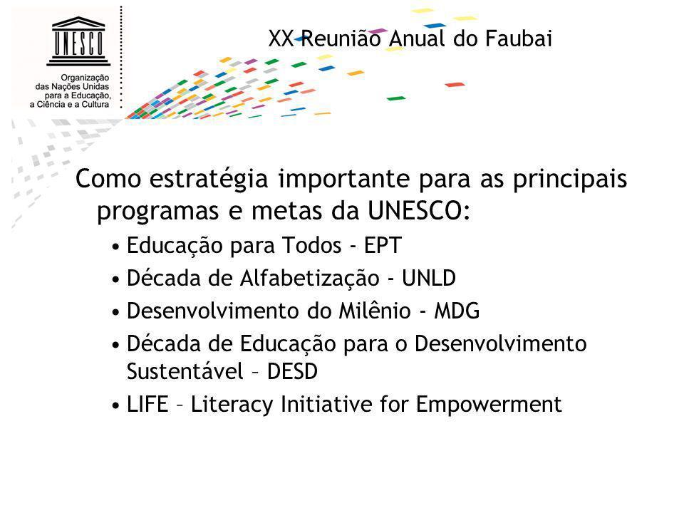 XX Reunião Anual do Faubai Como estratégia importante para as principais programas e metas da UNESCO: Educação para Todos - EPT Década de Alfabetizaçã