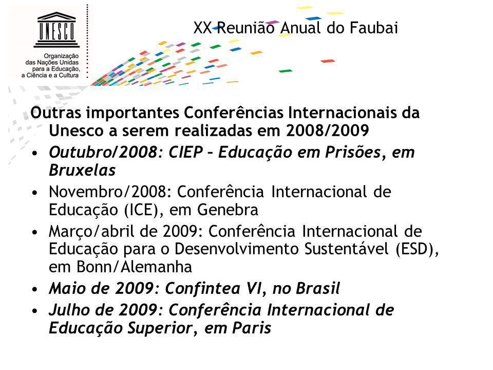 XX Reunião Anual do Faubai Outras importantes Conferências Internacionais da Unesco a serem realizadas em 2008/2009 Outubro/2008: CIEP – Educação em P