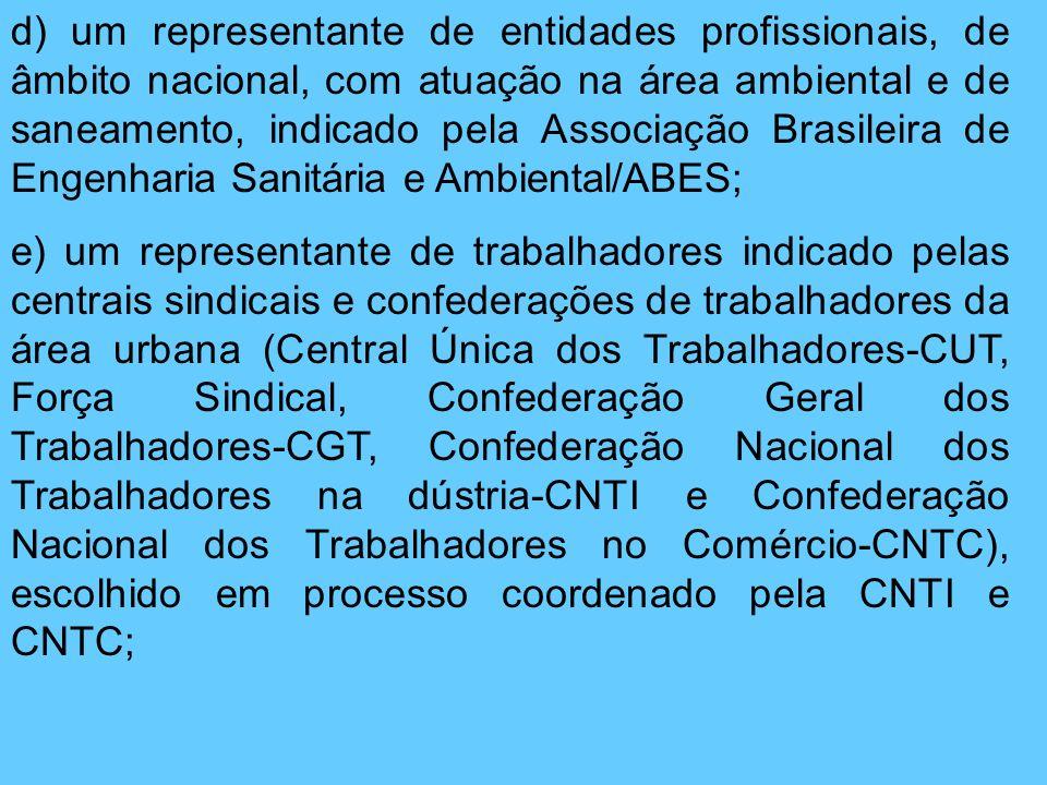 d) um representante de entidades profissionais, de âmbito nacional, com atuação na área ambiental e de saneamento, indicado pela Associação Brasileira
