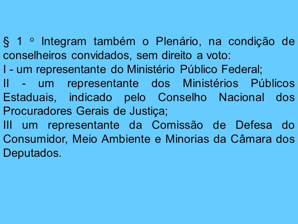 § 1 o Integram também o Plenário, na condição de conselheiros convidados, sem direito a voto: I - um representante do Ministério Público Federal; II -