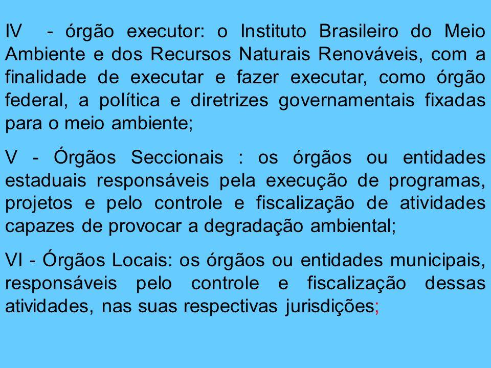 IV - órgão executor: o Instituto Brasileiro do Meio Ambiente e dos Recursos Naturais Renováveis, com a finalidade de executar e fazer executar, como ó