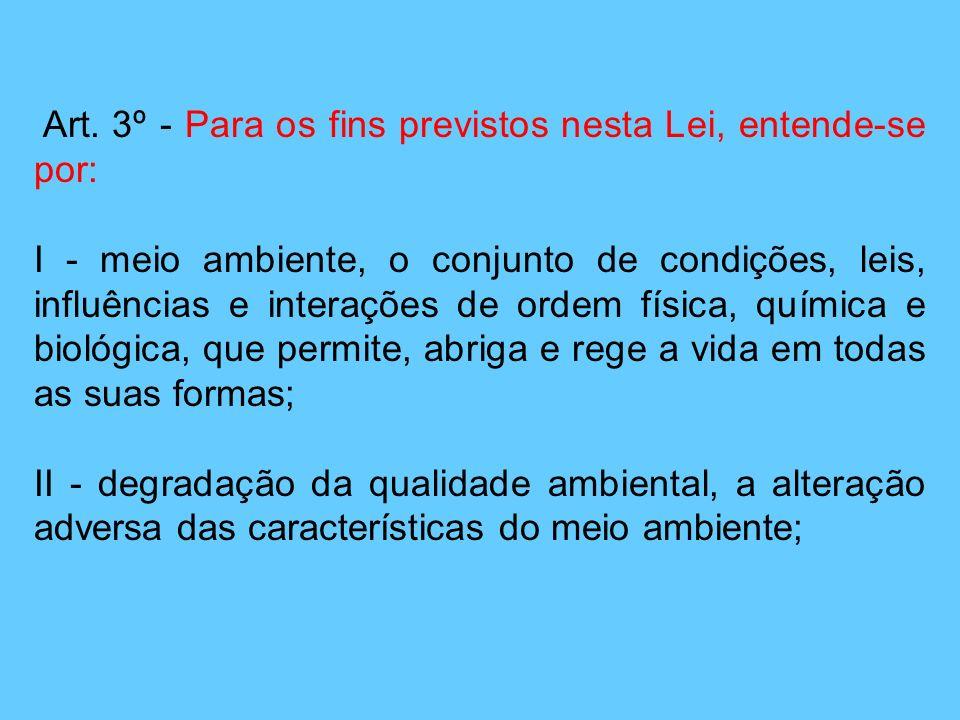 Art. 3º - Para os fins previstos nesta Lei, entende-se por: I - meio ambiente, o conjunto de condições, leis, influências e interações de ordem física