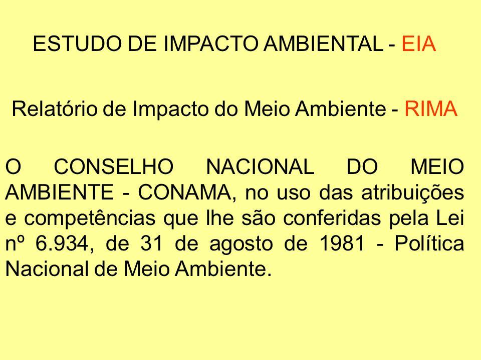 ESTUDO DE IMPACTO AMBIENTAL - EIA Relatório de Impacto do Meio Ambiente - RIMA O CONSELHO NACIONAL DO MEIO AMBIENTE - CONAMA, no uso das atribuições e