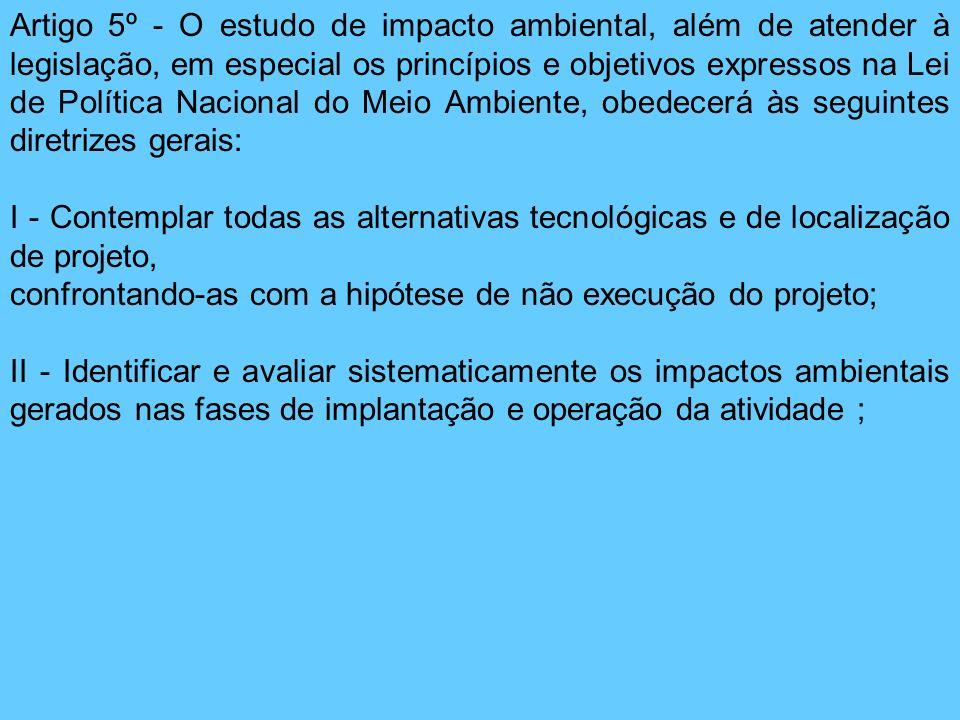 Artigo 5º - O estudo de impacto ambiental, além de atender à legislação, em especial os princípios e objetivos expressos na Lei de Política Nacional d