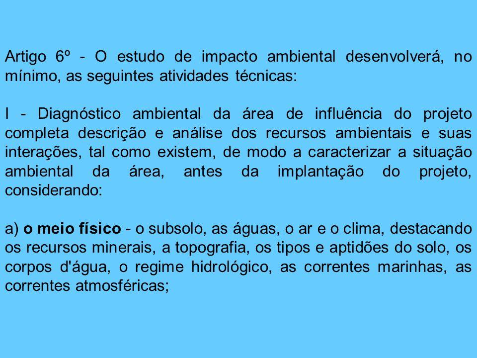 Artigo 6º - O estudo de impacto ambiental desenvolverá, no mínimo, as seguintes atividades técnicas: I - Diagnóstico ambiental da área de influência d