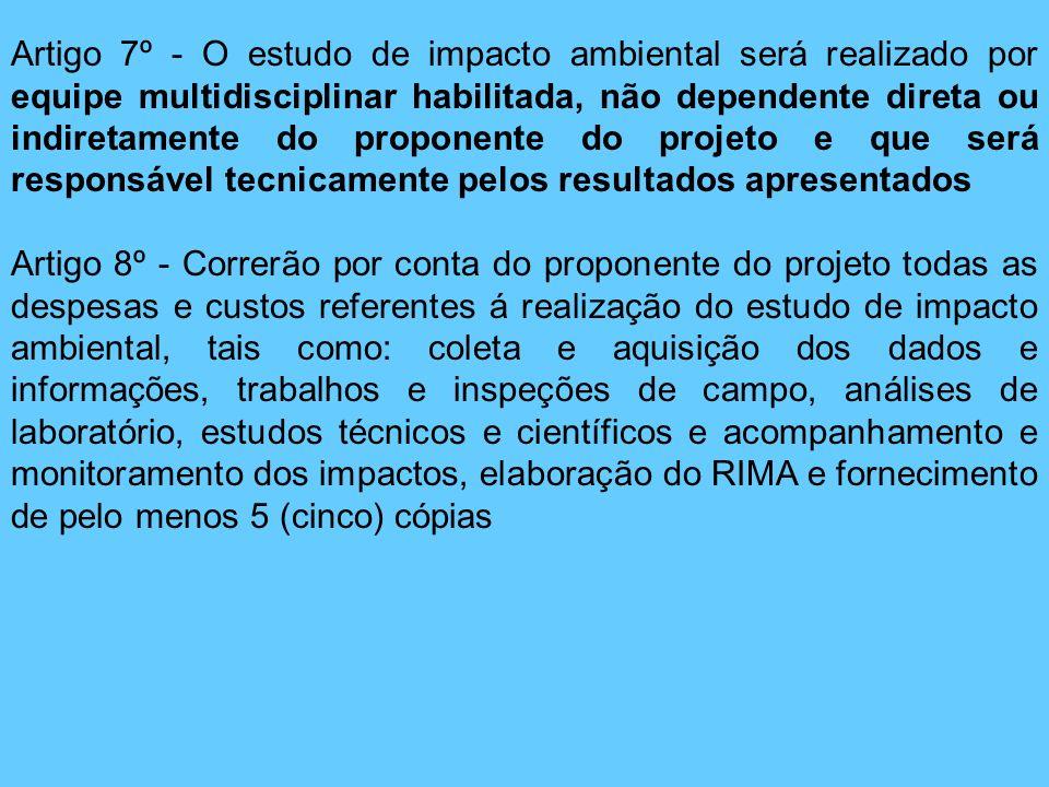 Artigo 7º - O estudo de impacto ambiental será realizado por equipe multidisciplinar habilitada, não dependente direta ou indiretamente do proponente