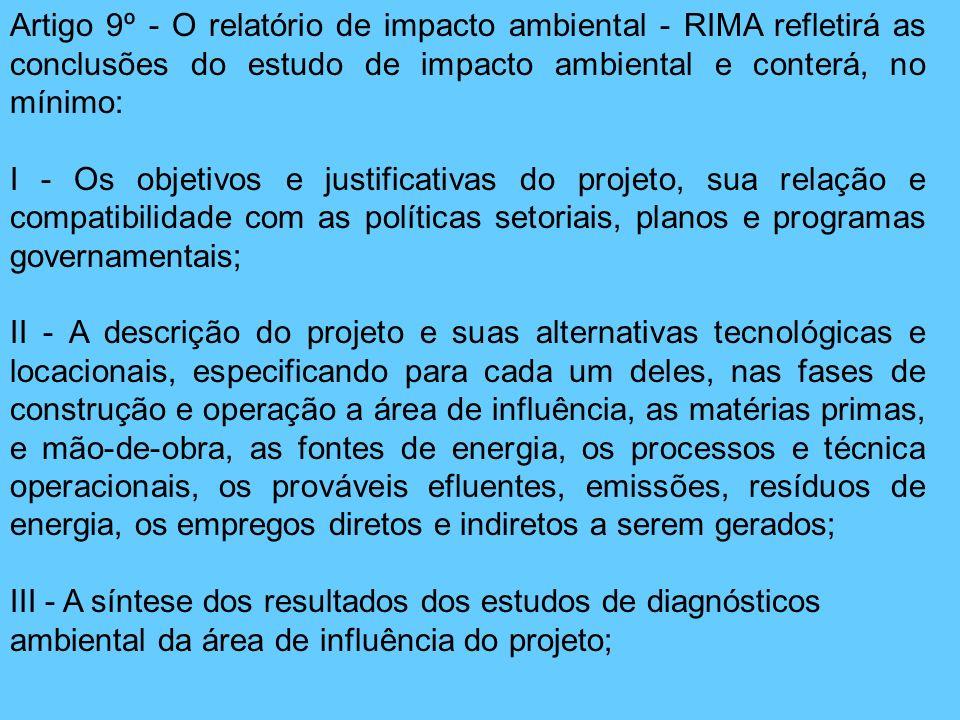 Artigo 9º - O relatório de impacto ambiental - RIMA refletirá as conclusões do estudo de impacto ambiental e conterá, no mínimo: I - Os objetivos e ju