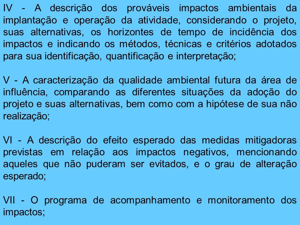 IV - A descrição dos prováveis impactos ambientais da implantação e operação da atividade, considerando o projeto, suas alternativas, os horizontes de