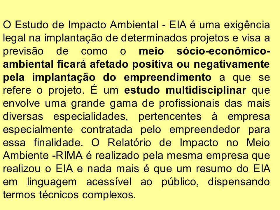 O Estudo de Impacto Ambiental - EIA é uma exigência legal na implantação de determinados projetos e visa a previsão de como o meio sócio-econômico- am