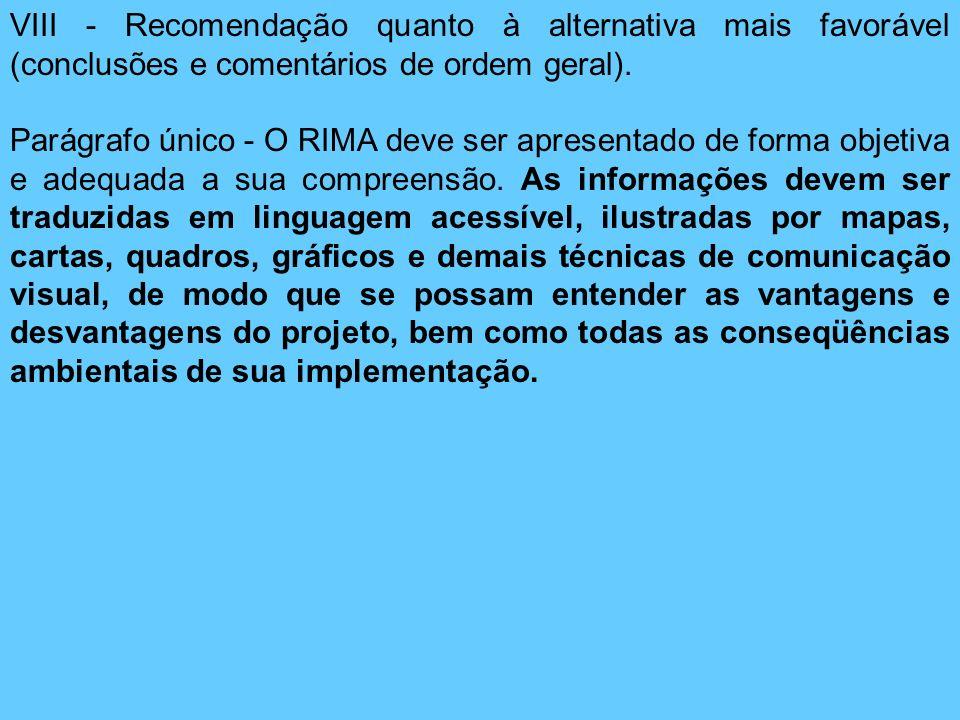 VIII - Recomendação quanto à alternativa mais favorável (conclusões e comentários de ordem geral). Parágrafo único - O RIMA deve ser apresentado de fo