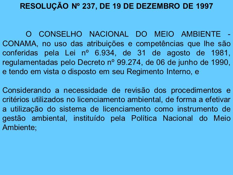 RESOLUÇÃO Nº 237, DE 19 DE DEZEMBRO DE 1997 O CONSELHO NACIONAL DO MEIO AMBIENTE - CONAMA, no uso das atribuições e competências que lhe são conferida