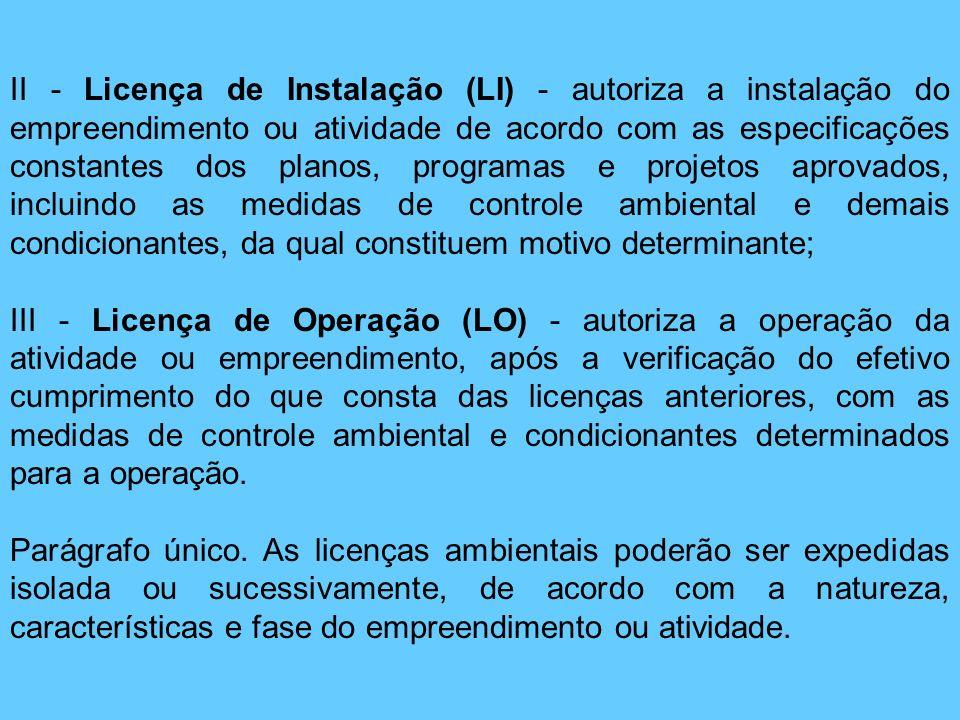 II - Licença de Instalação (LI) - autoriza a instalação do empreendimento ou atividade de acordo com as especificações constantes dos planos, programa