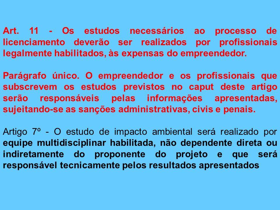 Art. 11 - Os estudos necessários ao processo de licenciamento deverão ser realizados por profissionais legalmente habilitados, às expensas do empreend
