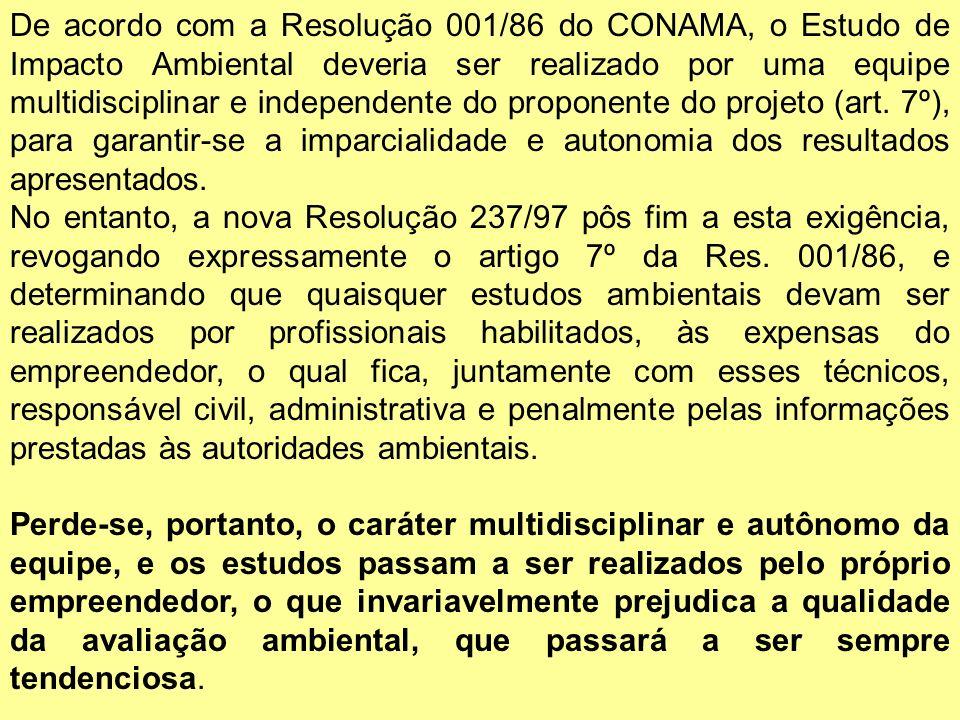 De acordo com a Resolução 001/86 do CONAMA, o Estudo de Impacto Ambiental deveria ser realizado por uma equipe multidisciplinar e independente do prop