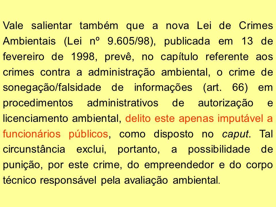 Vale salientar também que a nova Lei de Crimes Ambientais (Lei nº 9.605/98), publicada em 13 de fevereiro de 1998, prevê, no capítulo referente aos cr