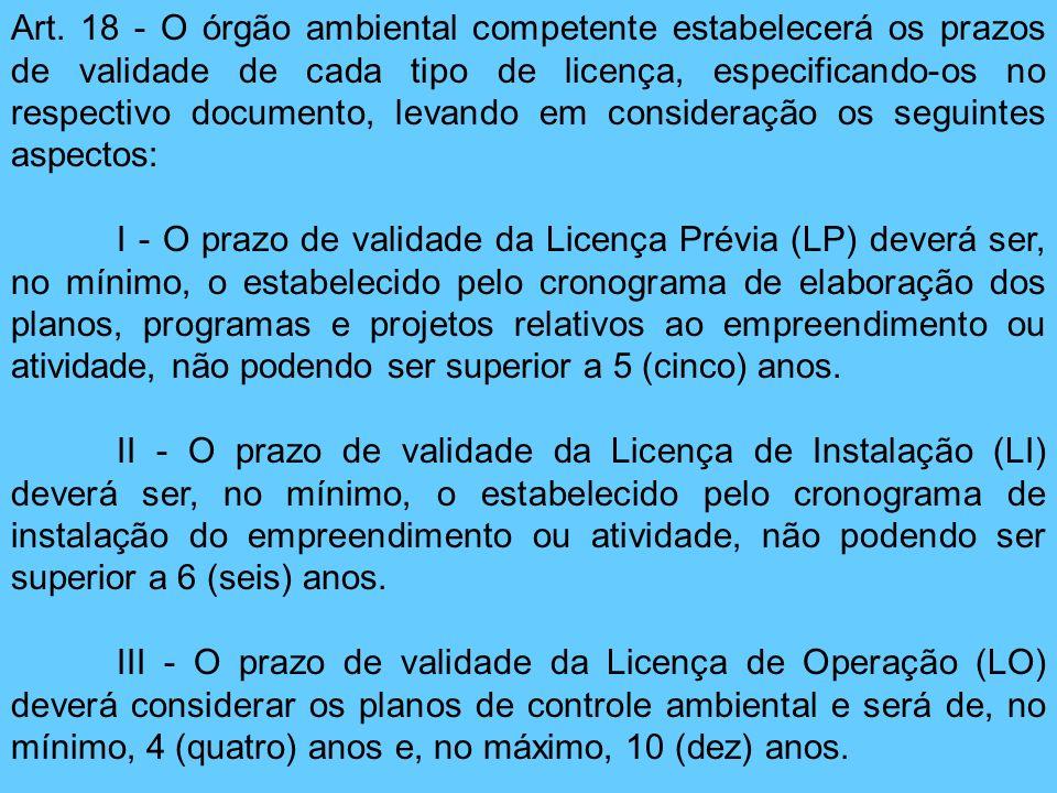 Art. 18 - O órgão ambiental competente estabelecerá os prazos de validade de cada tipo de licença, especificando-os no respectivo documento, levando e