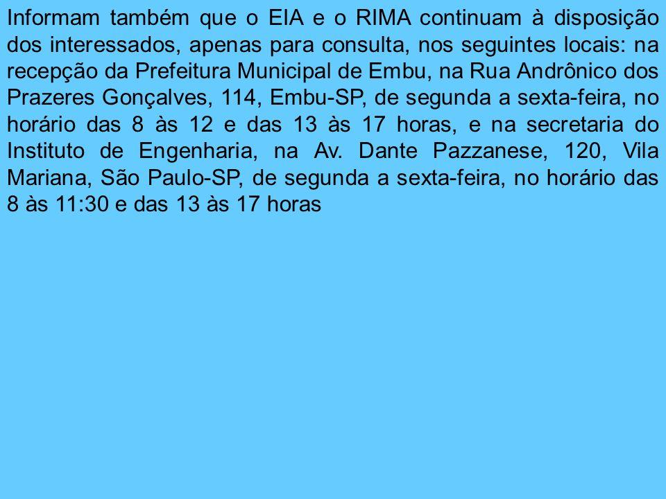 Informam também que o EIA e o RIMA continuam à disposição dos interessados, apenas para consulta, nos seguintes locais: na recepção da Prefeitura Muni