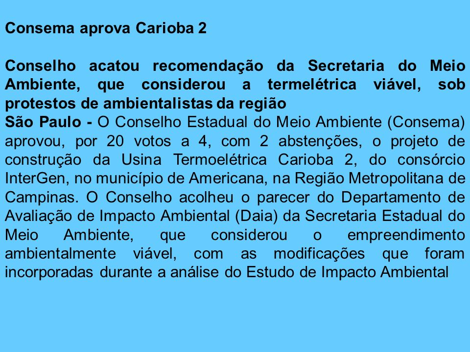 Consema aprova Carioba 2 Conselho acatou recomendação da Secretaria do Meio Ambiente, que considerou a termelétrica viável, sob protestos de ambiental