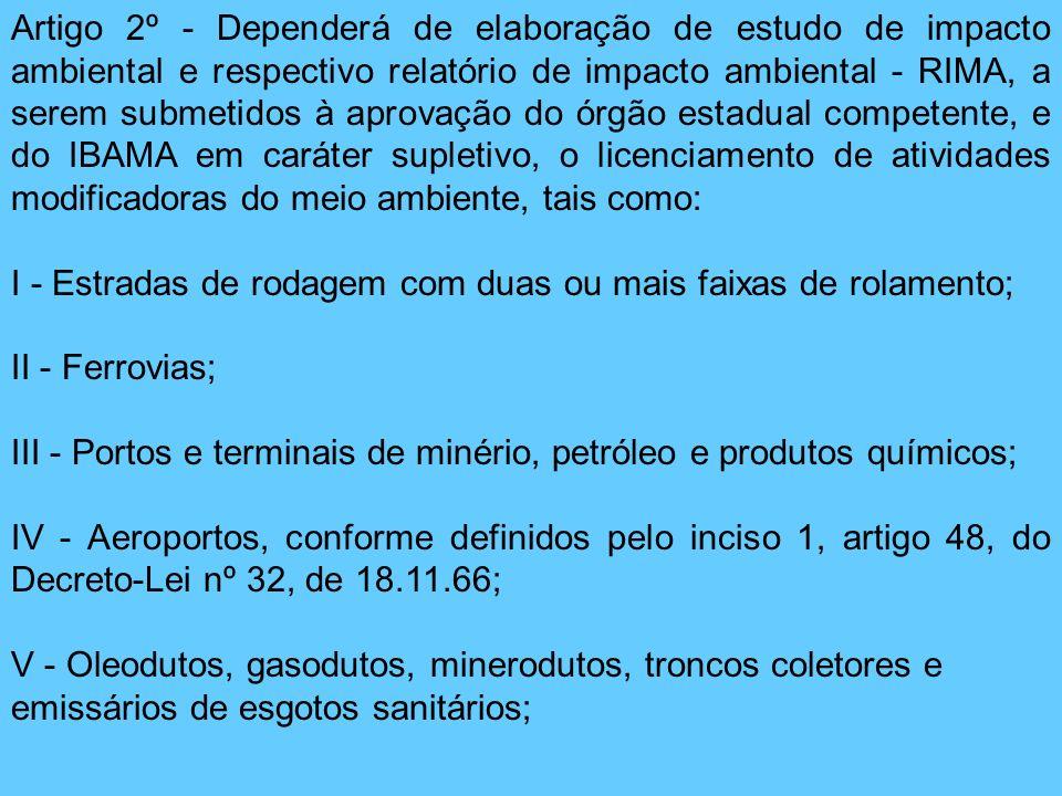 Artigo 2º - Dependerá de elaboração de estudo de impacto ambiental e respectivo relatório de impacto ambiental - RIMA, a serem submetidos à aprovação