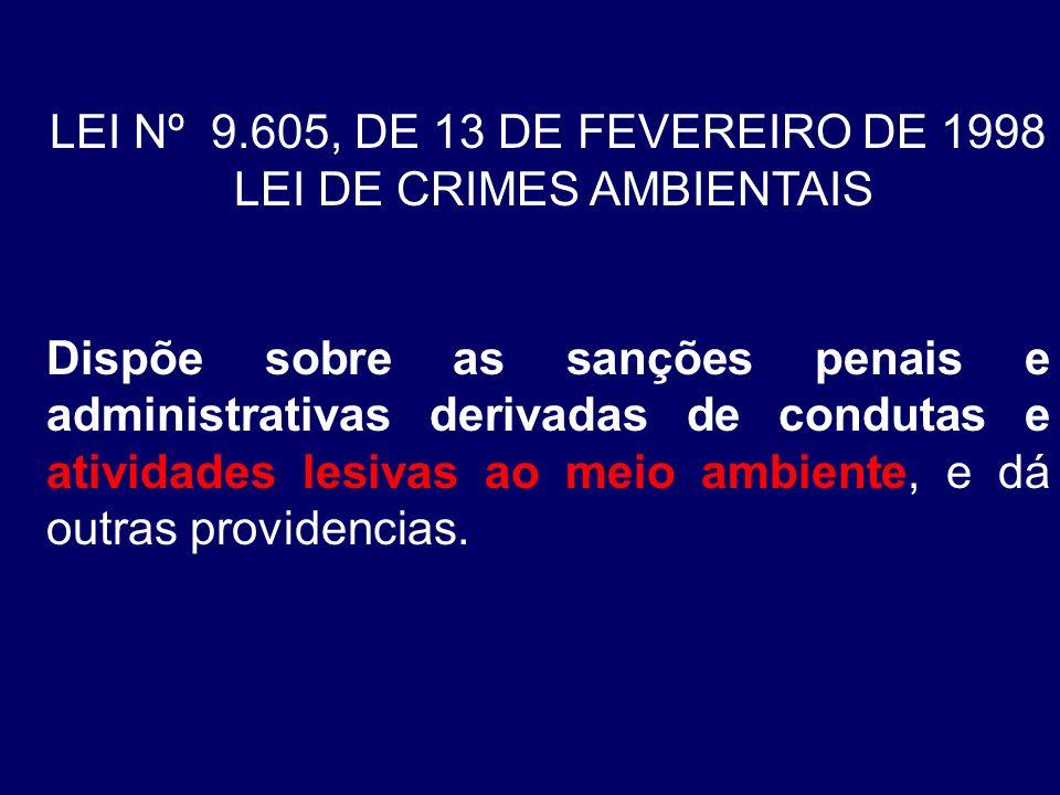 LEI Nº 9.605, DE 13 DE FEVEREIRO DE 1998 LEI DE CRIMES AMBIENTAIS Dispõe sobre as sanções penais e administrativas derivadas de condutas e atividades