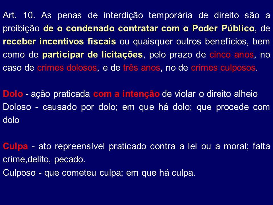 Art. 10. As penas de interdição temporária de direito são a proibição de o condenado contratar com o Poder Público, de receber incentivos fiscais ou q