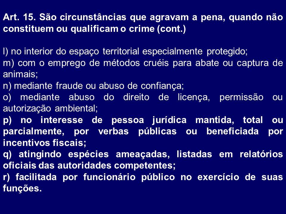 Art. 15. São circunstâncias que agravam a pena, quando não constituem ou qualificam o crime (cont.) l) no interior do espaço territorial especialmente