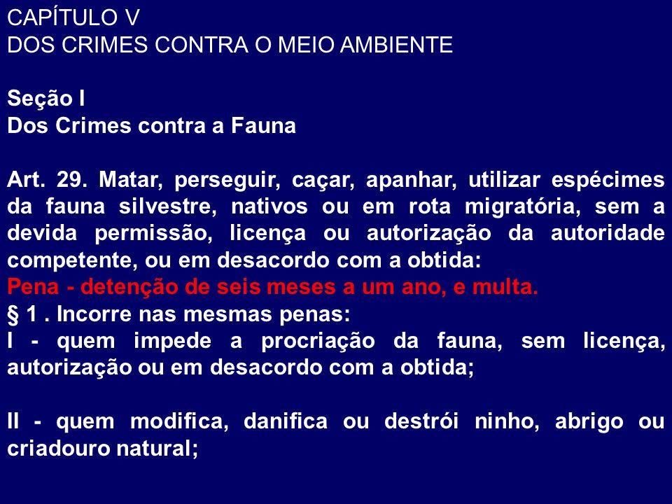 CAPÍTULO V DOS CRIMES CONTRA O MEIO AMBIENTE Seção I Dos Crimes contra a Fauna Art. 29. Matar, perseguir, caçar, apanhar, utilizar espécimes da fauna