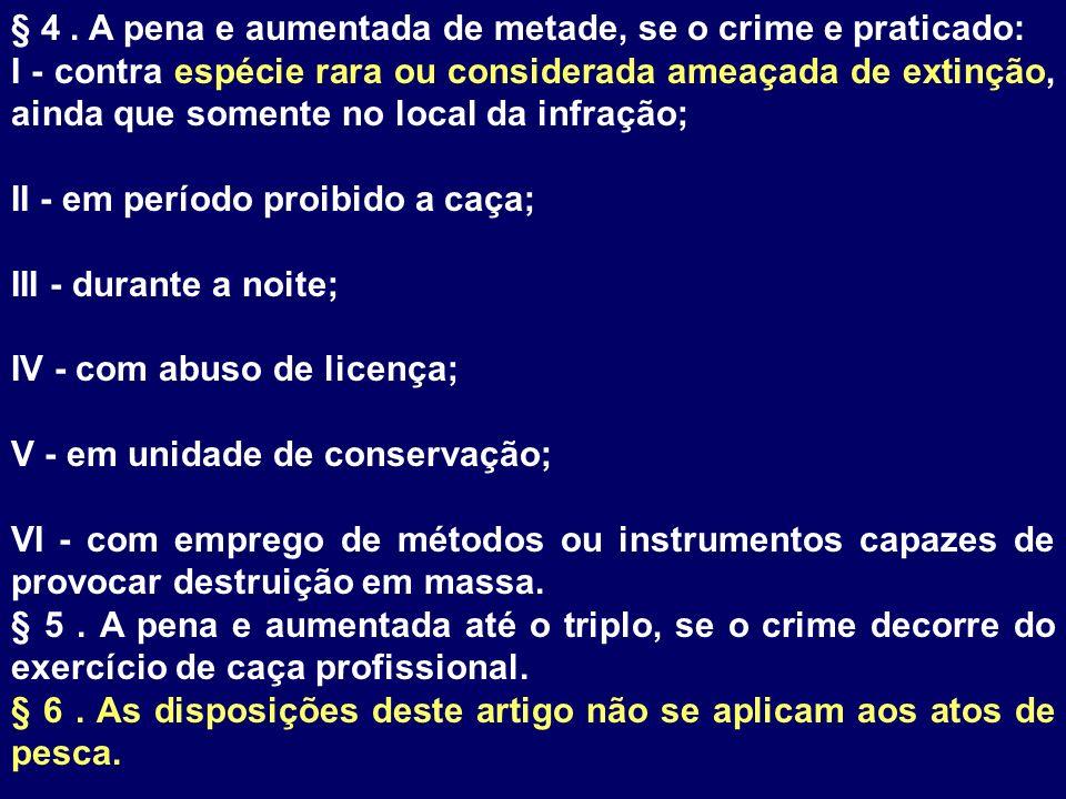 § 4. A pena e aumentada de metade, se o crime e praticado: I - contra espécie rara ou considerada ameaçada de extinção, ainda que somente no local da