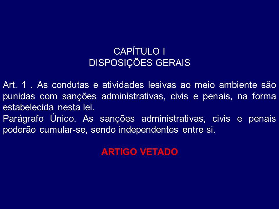CAPÍTULO I DISPOSIÇÕES GERAIS Art. 1. As condutas e atividades lesivas ao meio ambiente são punidas com sanções administrativas, civis e penais, na fo