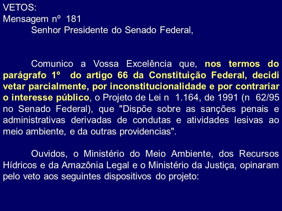 VETOS: Mensagem nº 181 Senhor Presidente do Senado Federal, Comunico a Vossa Excelência que, nos termos do parágrafo 1º do artigo 66 da Constituição F