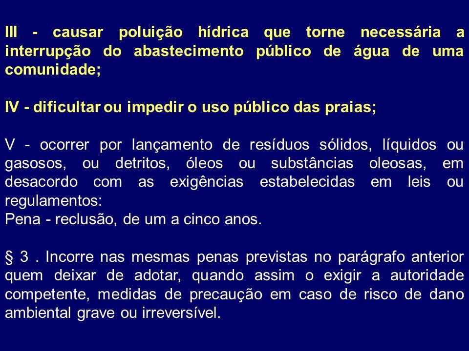 III - causar poluição hídrica que torne necessária a interrupção do abastecimento público de água de uma comunidade; IV - dificultar ou impedir o uso
