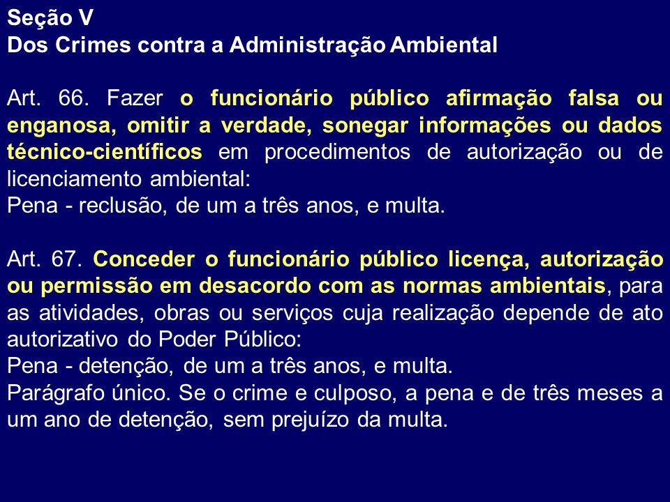 Seção V Dos Crimes contra a Administração Ambiental Art. 66. Fazer o funcionário público afirmação falsa ou enganosa, omitir a verdade, sonegar inform