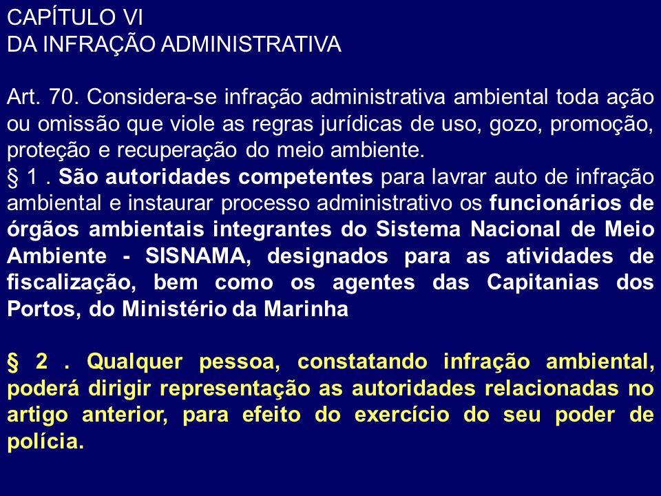 CAPÍTULO VI DA INFRAÇÃO ADMINISTRATIVA Art. 70. Considera-se infração administrativa ambiental toda ação ou omissão que viole as regras jurídicas de u