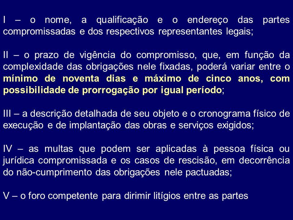 I – o nome, a qualificação e o endereço das partes compromissadas e dos respectivos representantes legais; II – o prazo de vigência do compromisso, qu