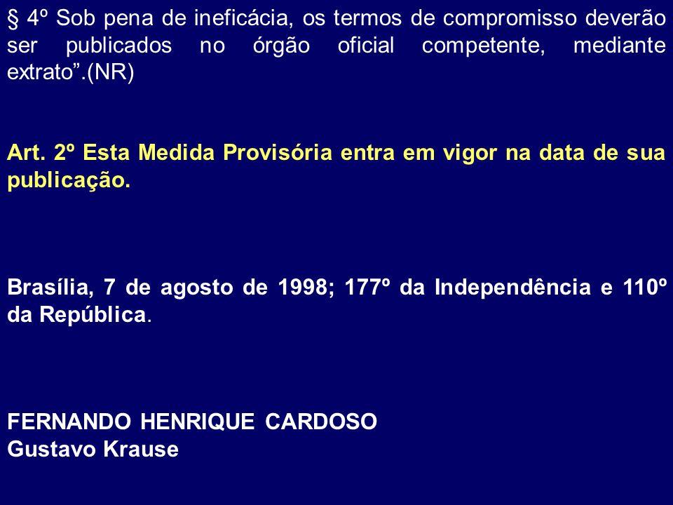 § 4º Sob pena de ineficácia, os termos de compromisso deverão ser publicados no órgão oficial competente, mediante extrato.(NR) Art. 2º Esta Medida Pr