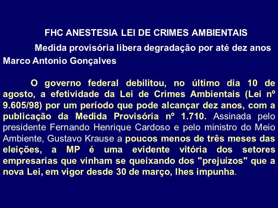 FHC ANESTESIA LEI DE CRIMES AMBIENTAIS Medida provisória libera degradação por até dez anos Marco Antonio Gonçalves O governo federal debilitou, no úl