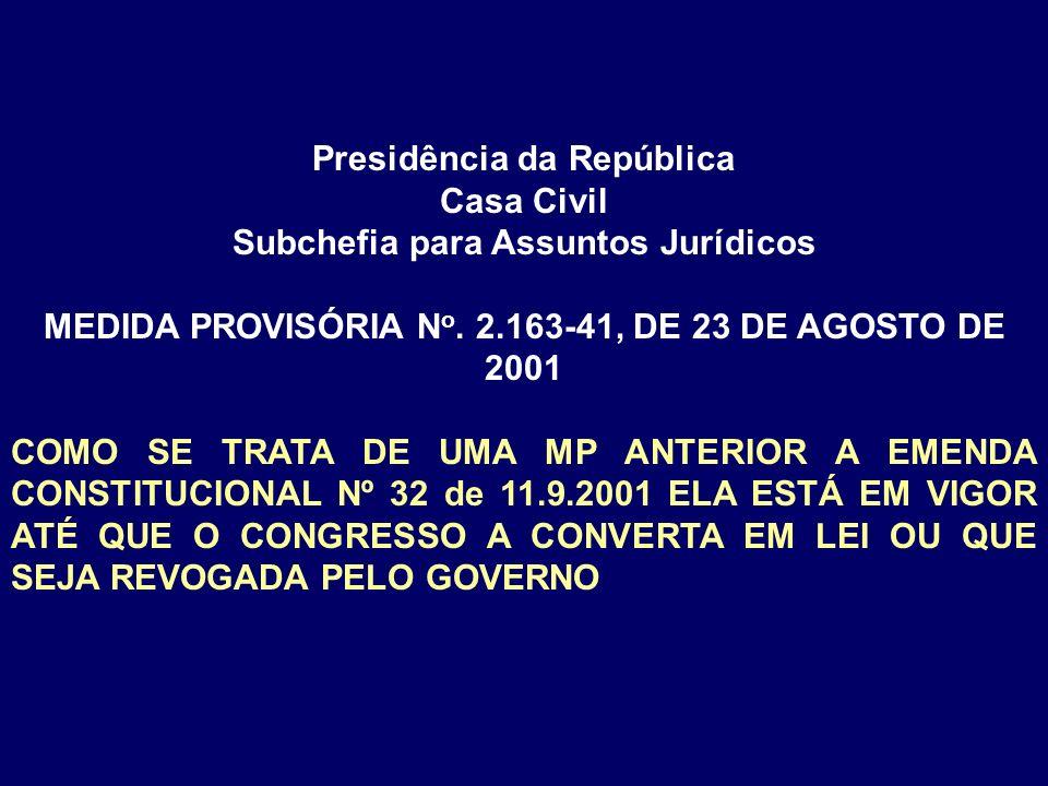 Presidência da República Casa Civil Subchefia para Assuntos Jurídicos MEDIDA PROVISÓRIA N o. 2.163-41, DE 23 DE AGOSTO DE 2001 COMO SE TRATA DE UMA MP
